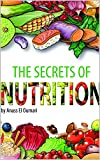 Nutrition: The Secrets Of Nutrition: Discover Amazing Insights in The World Of Nutrition. Nourish Your Body And Use The Recipes For A Healthy Lifestyle. Love The Right Food For A Workout And Fitness.