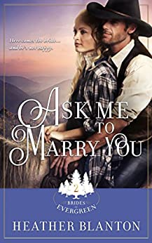 Ask Me to Marry You: A MALE Mail Order Bride Novella (The Brides of Evergreen Book 2) by [Blanton, Heather]