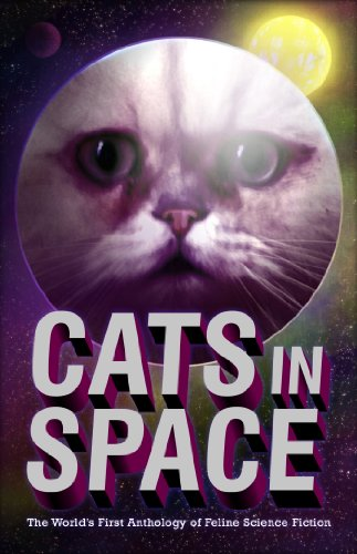 Cats in Space: The Worlds First Anthology Of Feline Science Fiction