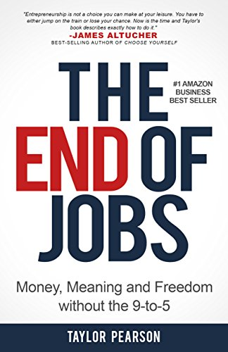The End of Jobs: Money, Meaning and Freedom Without the 9-to-5 by [Pearson, Taylor]