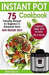 Instant Pot Cookbook: 75 Everyday Recipes for Beginners & Advanced Users ( Instant Pot Recipes, Instant Pot )