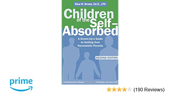 Children of the Self-Absorbed: A Grown-Up's Guide to Getting Over