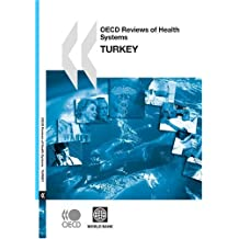 OECD Reviews of Health Systems OECD Reviews of Health Systems: Turkey 2008: Edition 2008