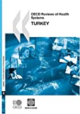 Oecd Reviews of Health Systems/Examens de l'Ocde des SystèMes de Santé Turkey, World Bank Staff, 9264051082