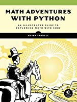 Math Adventures with Python: An Illustrated Guide to Exploring Math with Code Front Cover