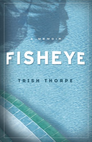 Book: Fisheye - A Memoir by Trish Thorpe