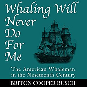 Whaling Will Never Do for Me: The American Whaleman in the Nineteenth Century Audiobook