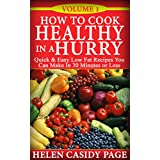 How to Cook Healthy in a Hurry: Quick and Easy, Low Fat Recipes You Can Make In 30 Minutes or Less