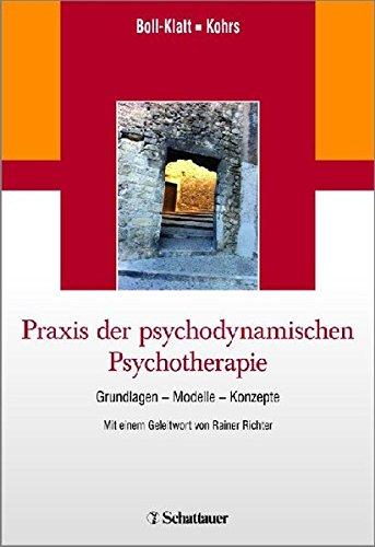 Praxis der psychodynamischen Psychotherapie: Grundlagen - Modelle - Konzepte/ Mit einem Geleitwort von Rainer Richter