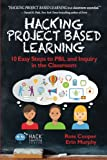 img - for Hacking Project Based Learning: 10 Easy Steps to PBL and Inquiry in the Classroom (Hack Learning Series) (Volume 9) book / textbook / text book