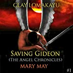 Saving Gideon: The Angel Chronicles, Book 1 | Mary May