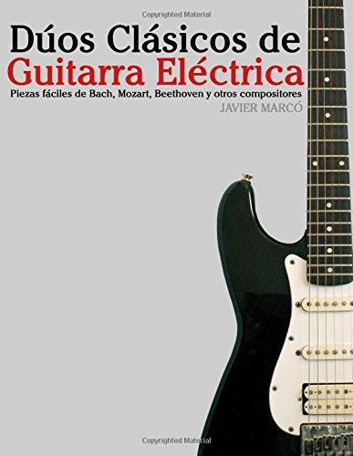 Duos Clasicos de Guitarra Electrica: Piezas faciles de Bach, Mozart, Beethoven y otros compositores (en Partitura y Tablatura) (Spanish Edition) [Javier Marco] (Tapa Blanda)
