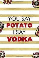 You Say Potato I Say Vodka: All Purpose 6x9 Blank