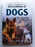 img - for The Complete Encyclopedia of Dogs: Includes Caring for Your Dog & Descriptions of Breeds from Around the World book / textbook / text book