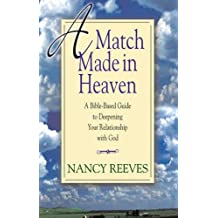 Match Made in Heaven: A Bible-Based Guide to Deepening Your Relationship with God by Nancy Reeves (2007-09-23)