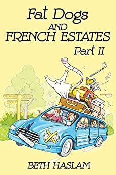 Fat Dogs and French Estates - Part 2 by [Haslam, Beth]