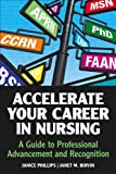 Accelerate Your Career in Nursing : Nurse's Guide to Professional Advancement and Recognition