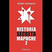 Historia secreta mapuche 2 (Spanish Edition)