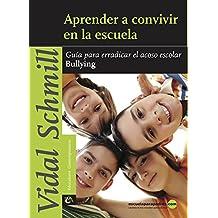 Aprender a convivir en la escuela: Guía para erradicar el acoso escolar bullying (Educadores contemporáneos)