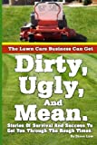 The Lawn Care Business Can Get Dirty, Ugly, and Mean, Steve Low, 1484094387