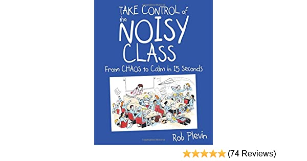 Book Review Chaos To Calm Discovering >> Take Control Of The Noisy Class From Chaos To Calm In 15 Seconds
