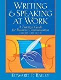 Writing and Speaking at Work: A Practical Guide for Business Communication 3rd (third) Edition by Bailey, Edward P published by Prentice Hall (2004)
