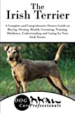 The Irish Terrier: A Complete and Comprehensive Owners Guide to: Buying, Owning, Health, Grooming, Training, Obedience, Understanding and Caring for ... to Caring for a Dog from a Puppy to Old Age)