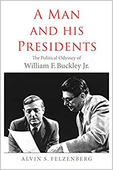 A Man and His Presidents: The Political Odyssey of William F. Buckley Jr.