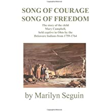 Song of Courage, Song of Freedom: The story of Mary Campbell Held captive in Ohio by the Delaware Indians from 1759?1764