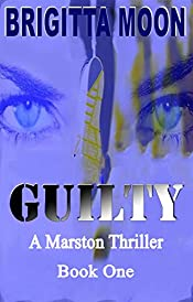 GUILTY: A Marston Thriller (The Marston Series Book 1)