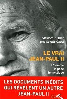 Le vrai Jean-Paul II : l'homme, le pape, le mystique