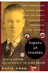Copies in Seconds: How a Lone Inventor and an Unknown Company Created the Biggest Communication Breakthrough Since Gutenberg--Chester Carlson and the Birth of the Xerox Machine Hardcover