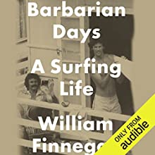 Barbarian Days: A Surfing Life Audiobook by William Finnegan Narrated by William Finnegan