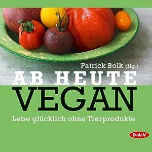 Ab heute vegan Hörbuch