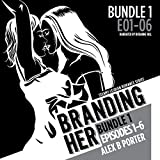Branding Her: Bundle 1, Episodes 1-6: Steamy Lesbian Romance Series, Book 7