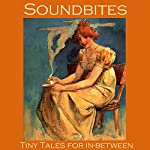 Soundbites: Tiny Tales for In-Between | O. Henry,W. F. Harvey,H. P. Lovecraft,Richard Middleton,F. Anstey,Arthur Gray,Olive Schreiner