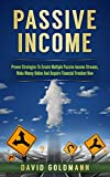 Passive Income: Proven Strategies To Create Multiple Passive Income Streams, Make Money Online And Acquire Financial Freedom Now (FBA, Affiliate Marketing, ... Financial Freedom, Entrepreneurship Book 1)