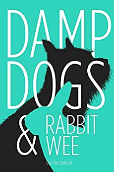 Damp Dogs & Rabbit Wee by [Jackson, Cee Tee]