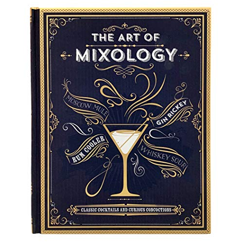The Art of Mixology: Classic Cocktails and Curious Concoctions (Fun Alcoholic Drinks To Make At Home)