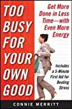 Too Busy for Your Own Good: Get More Done in Less Time―With Even More Energy