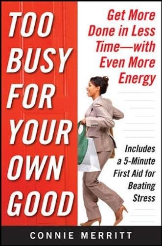 Too Busy for Your Own Good: Get More Done in Less Time―With Even More - Square Merritt