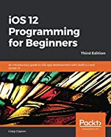 iOS 12 Programming for Beginners, 3rd Edition Cover
