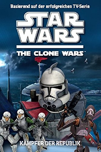 Star Wars The Clone Wars Jugendroman, Bd. 2: Kämpfer der Republik