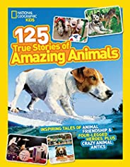 National Geographic Kids 125 True Stories of Amazing Animals: Inspiring Tales of Animal Friendship & Four-