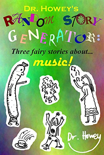 Dr. Howey's Random Story Generator: Three fairy stories about. music! (RSG Book 3)