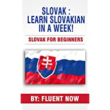 Slovak : Learn Slovak in a Week! Slovakian For Beginners: The Ultimate Guide To Learn Slovak (Learn Slovakian, Learn Slovak, Slovak Language)