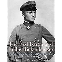 The Red Baron and Eddie Rickenbacker: The Lives and Legacies of World War I's Most Famous Aces