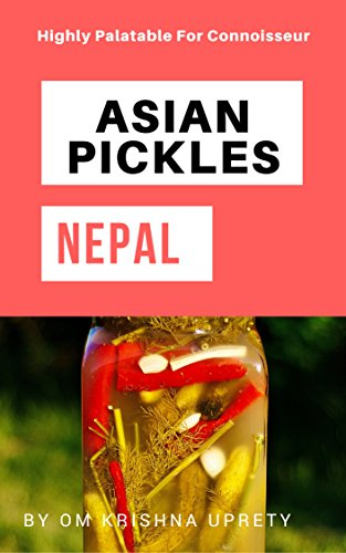 Asian Pickles: Nepal: Highly Palatable For Connoisseur by Om Krishna Uprety