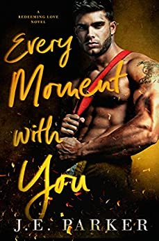 Every Moment with You (Redeeming Love Book 1) by [Parker, J.E.]