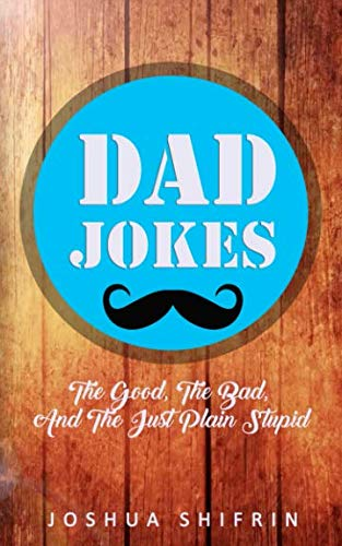 Dad Jokes: The Good, the Bad, And The Just Plain Stupid (Best Bad Dad Jokes)